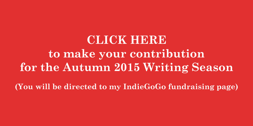 CLICK HERE to make your contribution for the Autumn 2015 Writing Campaign. (You will be directed to my IndieGoGo fundraising page.)